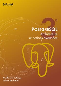 couverture de la 3e édition du livre PostgreSQL - Architecture et notions avancées de Guillaume Lelarge et Julien Rouhaud